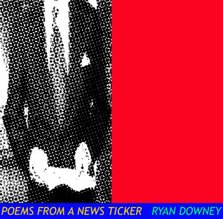 Poems from a News Ticker Ryan Downey