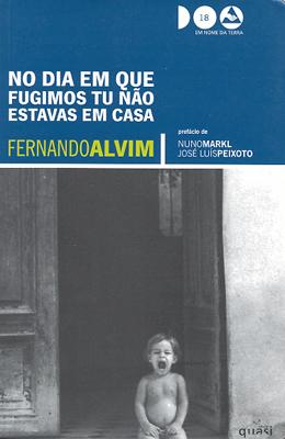 No dia em que fugimos tu não estavas em casa  by  Fernando Alvim