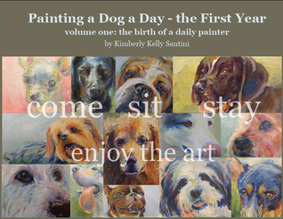 Painting a Dog a Day - the First Year Kimberly Kelly Santini