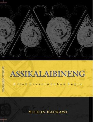 Assikalaibineng: Kitab Persetubuhan Bugis Muhlis Hadrawi