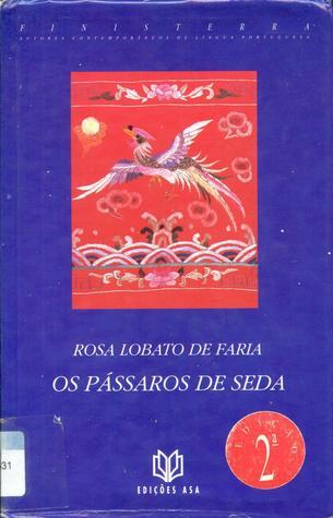 Os Pássaros de Seda Rosa Lobato de Faria