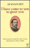 I Have Come to You to Greet You: Selected Poems  by  Afanasy Fet