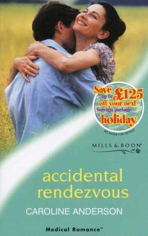 Accidental Rendezvous (Audley Memorial Hospital, #22)  by  Caroline Anderson