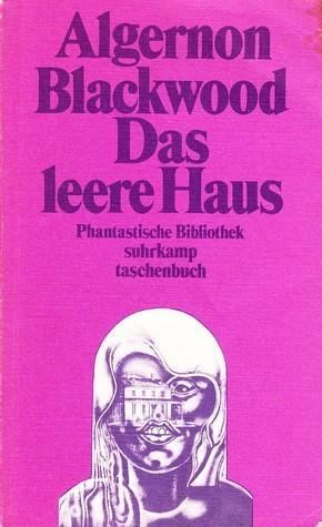 Das leere Haus. Phantastische Geschichten (Phantastische Bibliothek Band 12) Algernon Blackwood