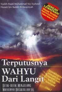 Terputusnya Wahyu Dari Langit : Detik-detik Menjelang Wafatnya Rasulullah Syaikh Majdi Muhammad Asy-Syahawi