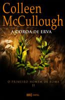A Coroa de Erva (O Primeiro Homem de Roma 2) Colleen McCullough