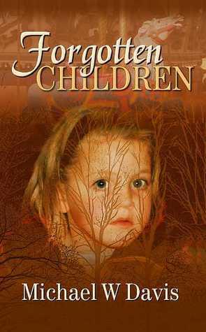 FORGOTTEN CHILDREN  by  Michael W. Davis