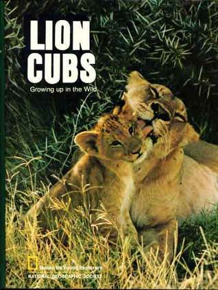 Lion Cubs, Growing Up In The Wild  by  National Geographic Kids
