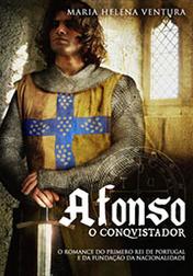 Afonso, o Conquistador Maria Helena Ventura