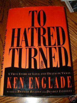 To Hatred Turned: A True Story of Love and Death in Texas  by  Ken Englade