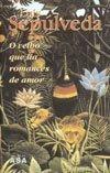 O Velho Que Lia Romances de Amor Luis Sepúlveda