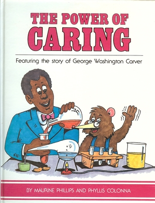 The Power of Caring: The Story of George Washington Carver Maurine Phillips