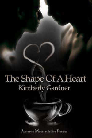 The Shape of a Heart  by  Kimberly Gardner