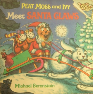 Peat Moss and Ivy Meet Santa Claws  by  Mike Berenstain