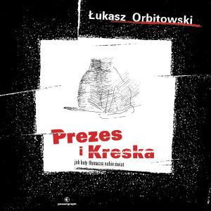 Prezes i Kreska. Jak koty tłumaczą sobie świat Łukasz Orbitowski