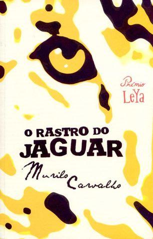 O Rastro do Jaguar Murilo Carvalho