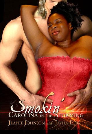 Smokin: Carolina in the Storming (Hot Like Fire #2) Jeanie Johnson