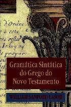 Gramática Sintática do Grego do Novo Testamento  by  William Sanford Lasor