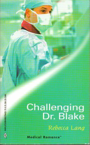 Challenging Dr. Blake (Harlequin Medical Romance 70) Rebecca  Lang