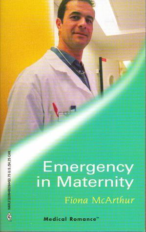 Emergency In Maternity (Medical Romance, 94) Fiona McArthur
