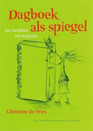 Dagboek als spiegel: een handboek vol inspiratie Christine de Vries