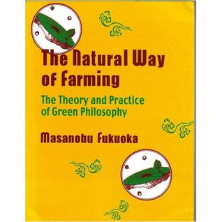 The Natural Way of Farming: The Theory and Practice of Green Philosophy  by  Masanobu Fukuoka