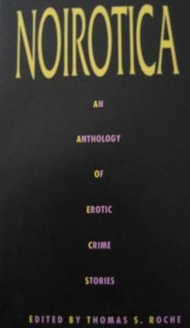Noirotica: An Anthology of Erotic Crime Stories  by  Thomas S. Roche