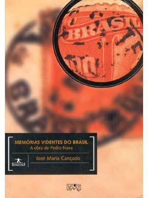 Memórias Videntes do Brasil: a Obra de Pedro Nava  by  José Maria Cançado
