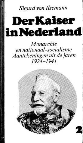 Der Kaiser in Nederland 2: Monarchie en nationaal-socialisme (aantekeningen uit de jaren 1924-1941)  by  Sigurd von Ilsemann