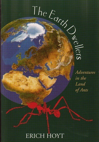 The Earth Dwellers: Adventures In The Land Of Ants Erich Hoyt