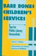 Bare Bones Childrens Services: Tips For Public Library Generalists A.T. Steele