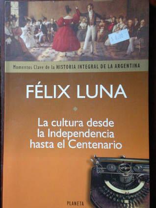 La cultura desde la Independencia hasta el Centenario  by  Félix Luna