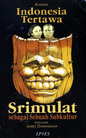 Indonesia Tertawa: Srimulat sebagai Sebuah Subkultur Anwari