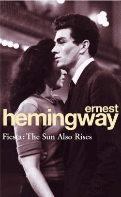 Fiesta: The Sun Also Rises Ernest Hemingway