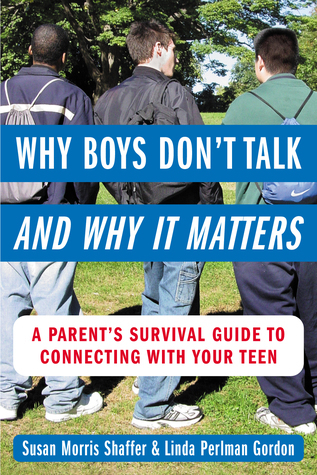 Why Boys Dont Talk And Why We Care: A Mothers Guide To Connection Susan Morris Shaffer
