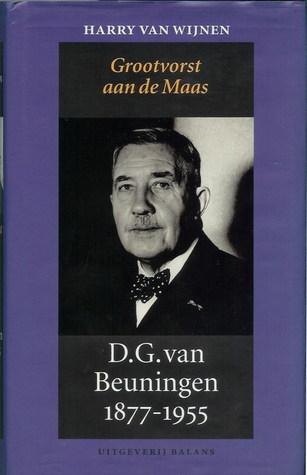 Grootvorst aan de Maas: D.G. van Beuningen 1877-1955  by  Harry van Wijnen