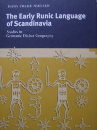 The Early Runic Language of Scandinavia: Studies in Germanic Dialect Geography Hans Frede Nielsen