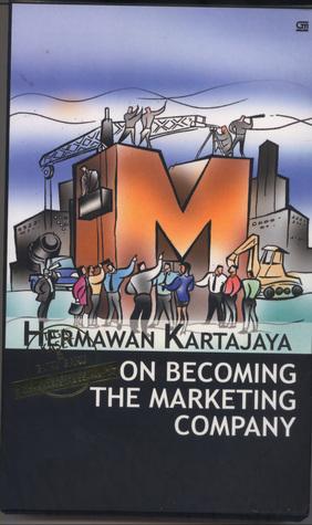 On Becoming The Marketing Company Hermawan Kartajaya