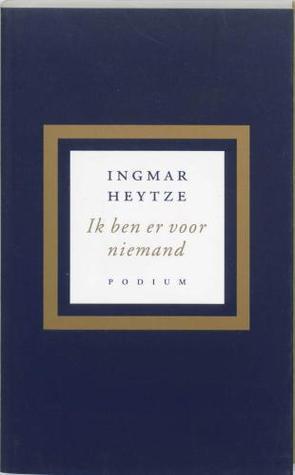 Ik Ben Er Voor Niemand Ingmar Heytze