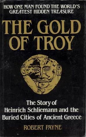 The Gold of Troy  by  Pierre Stephen Robert Payne