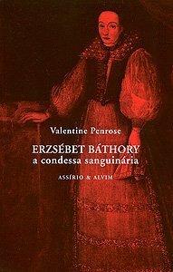 Erzsébet Báthory - A Condessa Sanguinária  by  Valentine Penrose