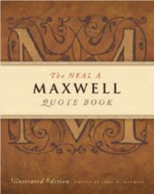 The Neal A. Maxwell Quote Book, Illustrated Edition  by  Neal A. Maxwell
