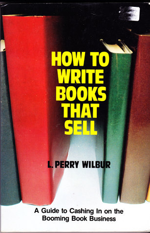How To Write Books That Sell  by  L. Perry Wilbur