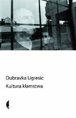 Kultura kłamstwa: Eseje antypolityczne Dubravka Ugrešić