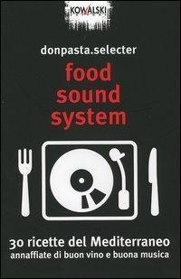 Food Sound System. 30 ricette del Mediterraneo annaffiate di buon vino e buona musica Donpasta Selecter