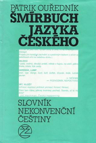 Šmírbuch jazyka českého: Slovník nekonvenční čestiny  by  Patrik Ouředník
