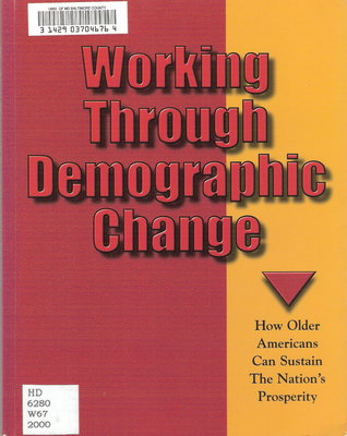 Working through Demographic Change: How Older Americans can Sustain the Nations Prosperity  by  William K. Zinke