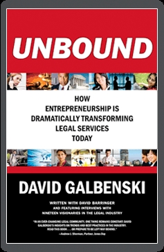 Unbound: How Entrepreneurship Is Dramatically Transforming Legal Services Today David Galbenski