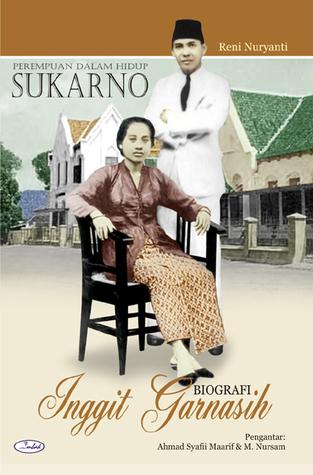 Perempuan dalam Hidup Sukarno: Biografi Inggit Garnasih  by  Reni Nuryanti