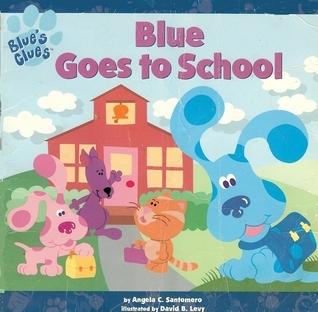 Blue Goes to School  by  Angela C. Santomero